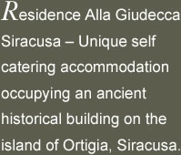 Residence Alla Giudecca Siracusa - Unique self catering accommodation occupying an ancient historical building on the island of Ortigia, Siracusa.